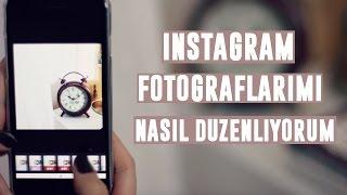 Instagram Fotoğraflarımı Nasıl Düzenliyorum