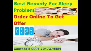 Remedy For Sleeping Problem  - Contact @ 0091 7017374481