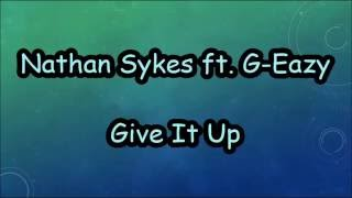 Nathan Sykes - Give It Up ft. G-Eazy LYRICS