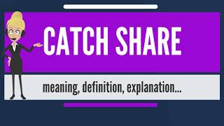 What is CATCH SHARE? What does CATCH SHARE mean? CATCH SHARE meaning, definition & explanation