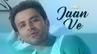 Shael's Jaan Ve | Latest Punjabi Songs 2017 | Latest Hindi Songs 2017 | Shael Official