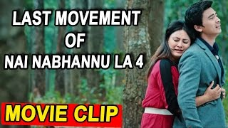 Last Movement of NAI NABHANNU LA 4 | Paul Shah/Priyanka Karki/Barsha Raut