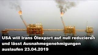 USA will Irans Ölexport auf null reduzieren und lässt Ausnahmegenehmigungen auslaufen 23.04.2019