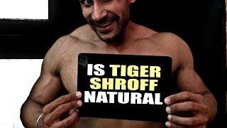 Is Tiger Shroff natural
