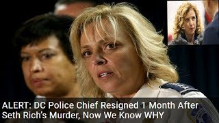 BAD NEWS: DC Police Chief, Podesta and DNC Connection To Seth Rich Murder