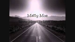 Matty Moe- Never Meant To Love You