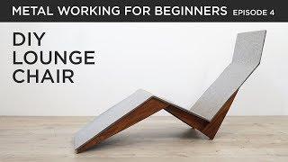 DIY Modern Lounge Chair   Metalworking for Beginners EP4