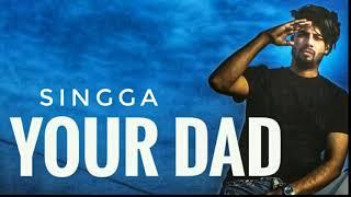 Your Dad (Full song ) Singga    Mankirt Aulakh    Latest Punjabi Song 2018
