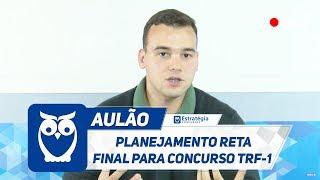 Planejamento Reta Final para Concurso TRF-1