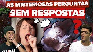 AS MISTERIOSAS PERGUNTAS SEM RESPOSTAS