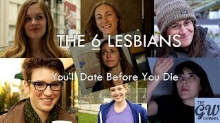 The Six - Lesbians You'll Date Before You Die