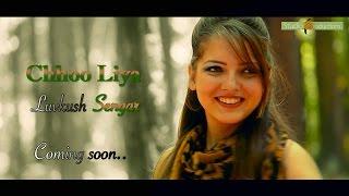 Chhoo Liya Teaser 1/ Official Hindi Song 2015 / Luvkush Sengar