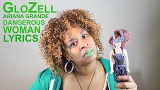 Ariana Dangerous Woman Lyrics - GloZell