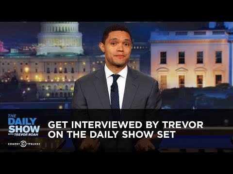 Get Interviewed by Trevor on The Daily Show Set The Daily Show