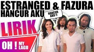 ESTRANGED ft. FAZURA - Hancur Aku LIRIK