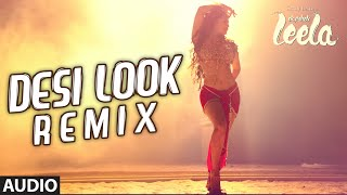 'Desi Look' Remix Full AUDIO Song | Sunny Leone | Ek Paheli Leela