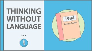 Can You Think Complex Thoughts Without Language? | 1984 - George Orwell