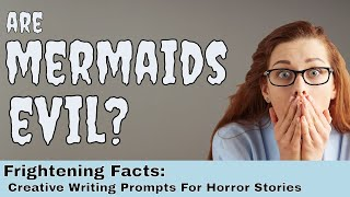 Evil Mermaids; Creative Writing Prompts for Horror Stories; Scary Stories