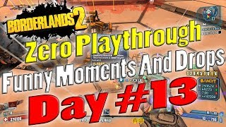 Borderlands 2 | Zero Playthrough Funny Moments And Drops | Day #13