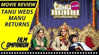 Tanu Weds Manu Returns | Movie Review | Anupama Chopra