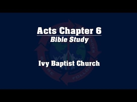 Study of the Book of Acts - Chapter 6