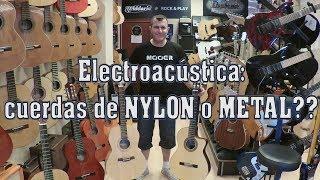 Electroacústicas de Nylon y de Acero: sus diferencias