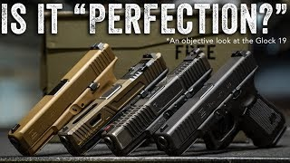 "Is the Glock 19 ""Perfection?"""