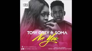 Toby Grey - Na U Ft Soma (Prod By Tyemmy)