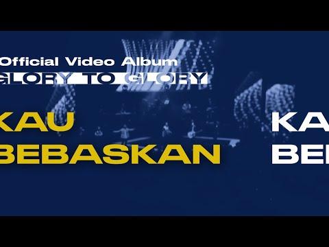 Kau Bebaskan (Glory to Glory Official Video Album)