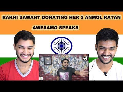 Xxx Mp4 Indian Reaction On RAKHI SAWANT DONATING HER DO ANMOL RATAN AWESAMO SPEAKS Swaggy D 3gp Sex