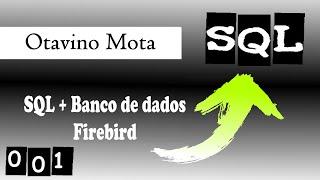 Tutorial SQL e Banco de Dados Firebird - 001