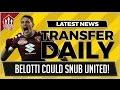 Man Utd APPROACH Torino for BELOTTI! Man Utd Transfer News