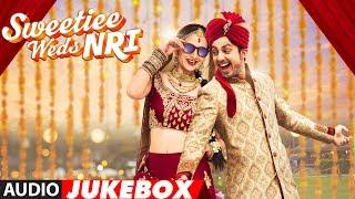 Sweetiee Weds NRI Full Album || Audio Jukebox || Himansh Kohli, Zoya Afroz