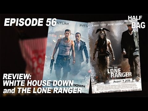 Half in the Bag Episode 56 White House Down and The Lone Ranger
