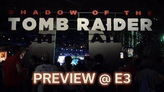 Shadow of the Tomb Raider - Hands on Demo at E3