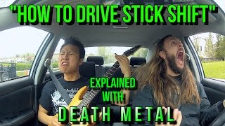 How To Drive Stick Shift - Explained with DEATH METAL