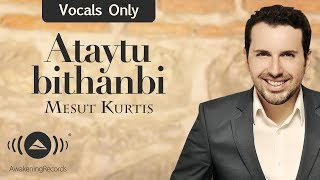 Mesut Kurtis - Ataytu bithanbi | مسعود كرتس - أتيت بذنبي | (Vocals Only - بدون موسيقى )