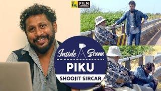 Piku   Shoojit Sircar   Inside a Scene   Film Companion