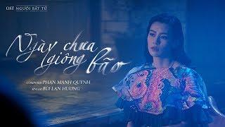 Ngày Chưa Giông Bão (OST Người Bất Tử)   Bùi Lan Hương [ Official MV ]