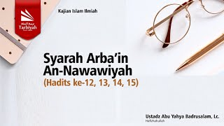 Syarah Arbaín An Nawawi | Hadits #12,#13,#14,#15 | Ustadz Abu Yahya Badrusalam, Lc