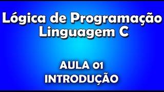 Lógica de Programação e Linguagem C (Aula 01) - Introdução