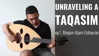 Unraveling a Taqasim - Episode 1 Maqam Ajam Ushayran