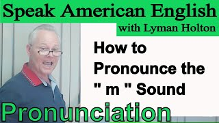 How to Pronounce the m Sound - Learn English Pronunciation #39: Speak American English