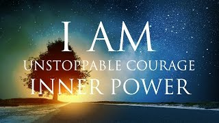 I AM Affirmations ➤ Unstoppable Courage & Inner Power   Solfeggio 852 & 963 Hz ⚛ Stunning Nature