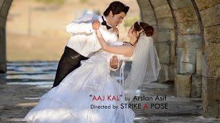 AAJ KAL | ARSLAN ASIF