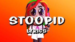 6IX9INE - STOOPID (Lyrics) ft. Bobby Shmurda