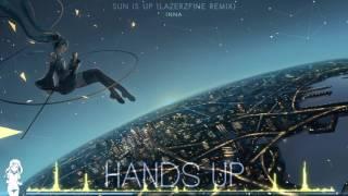 Nightcore - Sun Is Up (LazerzF!ne Remix Edit)