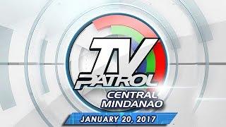 TV Patrol Central Mindanao - Jan 20, 2017
