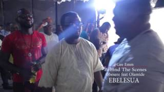 Behind The Scenes.. Obesere Feat Olamide | EBELESUA