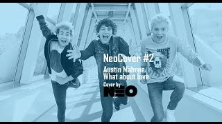 NeoCover #2 (Audio) - Austin Mahone, What about love - Cover by NEO